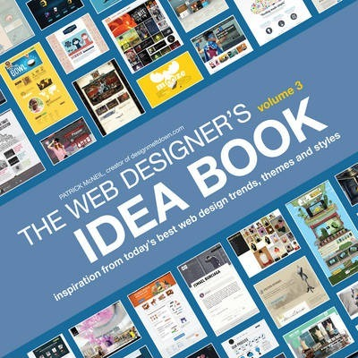 The Web Designer's Idea Book, Volume 3 : Inspiration from Today's Best Web Design Trends, Themes and Styles