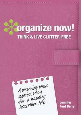Organize Now! Think and Live Clutter Free