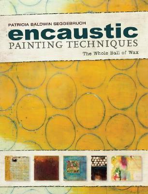 Encaustic Painting Techniques : The whole ball of wax