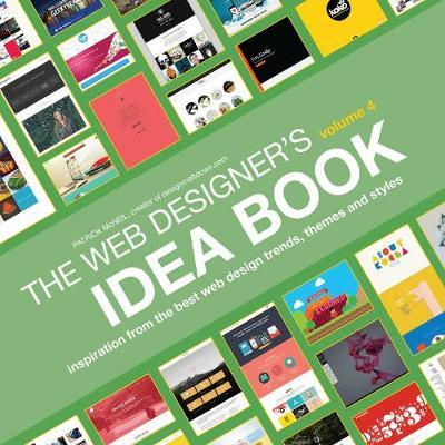 Web Designer's Idea Book: Volume 4: Inspiration from the Best Web Design Trends, Themes and Styles