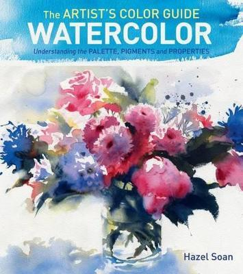 The Artist's Color Guide--Watercolor : Understanding Palette, Pigments and Properties