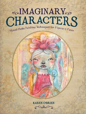Imaginary Characters : Mixed-Media Painting Techniques for Figures and Faces