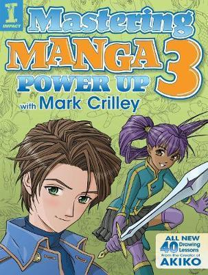 Mastering Manga 3 : Power Up with Mark Crilley