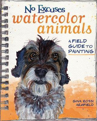 No Excuses Watercolor Animals : A Field Guide to Painting