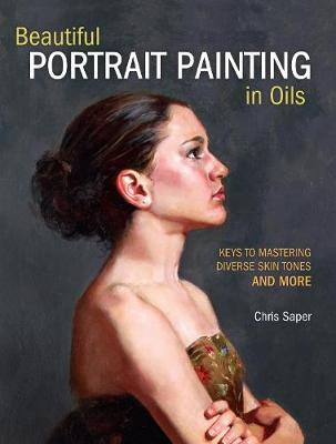 Beautiful Portrait Painting in Oils : Keys to Mastering Diverse Skin Tones and More