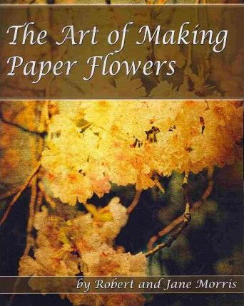 The art of making paper flowers dr robert morris 9781440438776 mightylinksfo