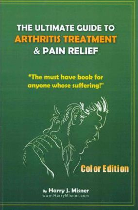 The Ultimate Guide To Arthritis Treatment & Pain Relief Color Edition- Health & Fitness + Therapy