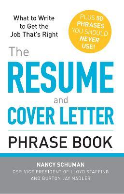 The Resume And Cover Letter Phrase Book Nancy Schuman 9781440509810