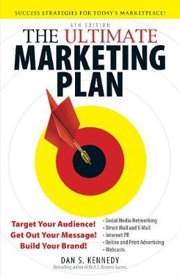 The Ultimate Marketing Plan : Target Your Audience! Get Out Your Message! Build Your Brand!