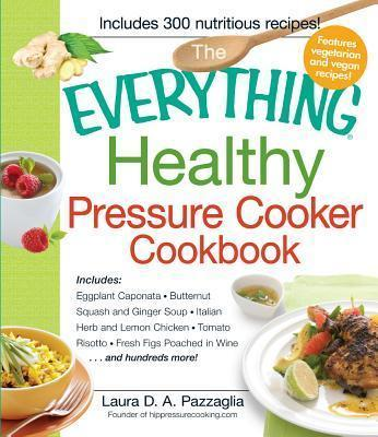 The Everything Healthy Pressure Cooker Cookbook