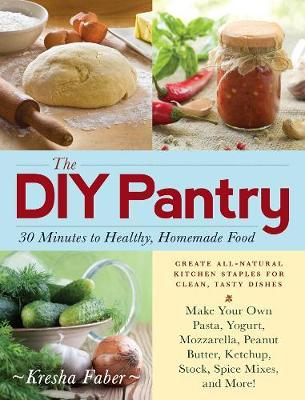 The DIY Pantry : 30 Minutes to Healthy, Homemade Food
