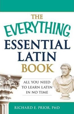 The Everything Essential Latin Book : All You Need to Learn Latin in No Time
