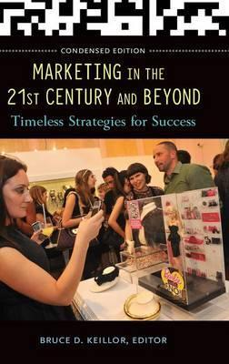 Marketing in the 21st Century and Beyond  Timeless Strategies for Success