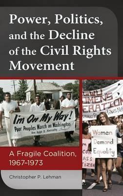 Power, Politics, and the Decline of the Civil Rights Movement