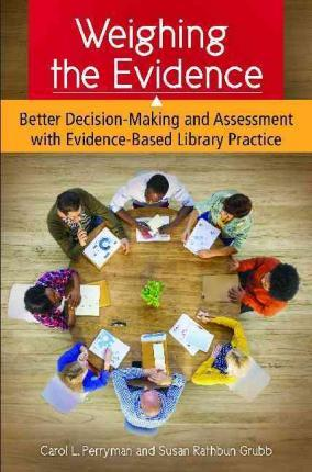 Weighing the Evidence: Better Decision-Making and Assessment with Evidence-Based Library Practice