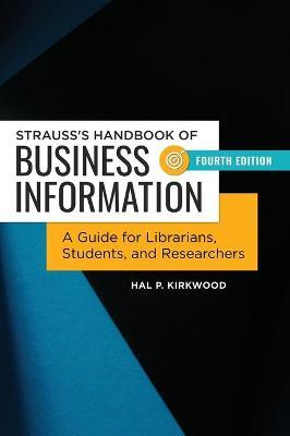 Strauss's Handbook of Business Information  A Guide for Librarians, Students, and Researchers, 4th Edition