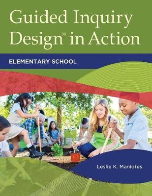 Guided Inquiry Design (R) in Action : Elementary School