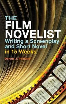 The Film Novelist: Writing a Script and Short Novel in 15 Weeks