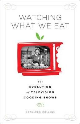 Watching What We Eat  The Evolution of Television Cooking Shows