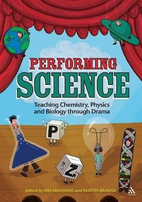 Performing Science  Teaching Chemistry, Physics and Biology Through Drama