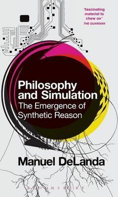 Philosophy and Simulation  The Emergence of Synthetic Reason