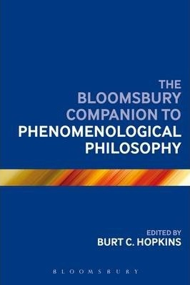 The Bloomsbury Companion to Phenomenological Philosophy
