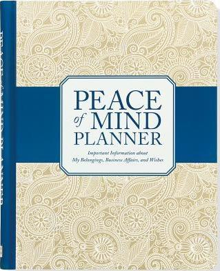 Peace of Mind Planner : Important Information about My Belongings, Business Affairs, and Wishes