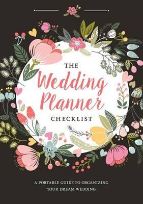 Wedding Planner Checklist : A Portable Guide to Organizing Your Dream Wedding