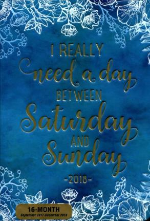 I Really Need a Day Between Saturday and Sunday 2018 Weekly Planner