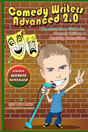 Comedy Writers Advanced 2.0 - Comic Secrets Revealed Black and White Edition  The Must Have Guide for Comedy Writers & Aspiring Comedians
