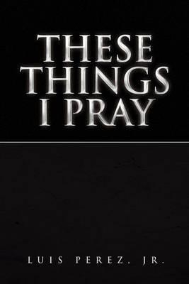 These Things I Pray Cover Image