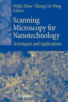 Scanning Microscopy for Nanotechnology: Techniques and Applications