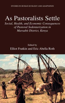 As Pastoralists Settle  Social, Health, and Economic Consequences of the Pastoral Sedentarization in Marsabit District, Kenya