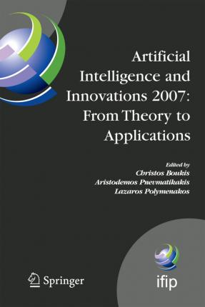 Artificial Intelligence and Innovations 2007: From Theory to Applications: Proceedings of the 4th IFIP International Conference on Artificial Intelligence Applications and Innovations (AIAI2007)