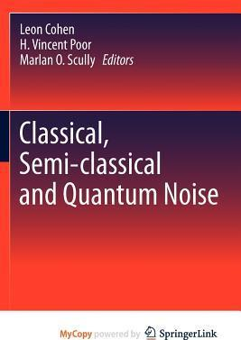 Classical, Semi-Classical and Quantum Noise