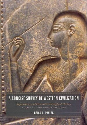 A Concise Survey of Western Civilization Prehistory to 1500 Volume 1  Supremacies and Diversities Throughout History
