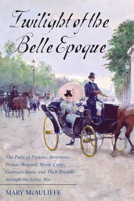 Twilight of the Belle Epoque : Mary McAuliffe : 9781442221635