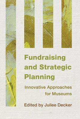 Fundraising and Strategic Planning  Innovative Approaches for Museums