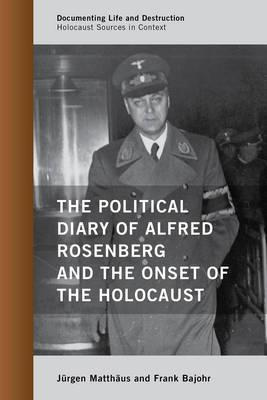 The Political Diary of Alfred Rosenberg and the Onset of the Holocaust