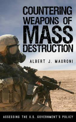 Countering Weapons of Mass Destruction: Assessing the U.S. Governments Policy