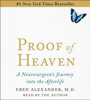 Proof of Heaven : A Neurosurgeon's Near-Death Experience and Journey Into the Afterlife