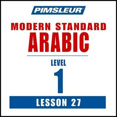 Pimsleur Arabic (Modern Standard) Level 1 Lesson 27 MP3 : Pimsleur :  9781442360303