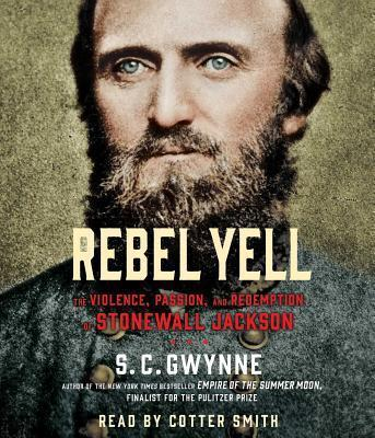 Rebel Yell  The Violence, Passion and Redemption of Stonewall Jackson