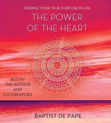 The Power of the Heart  Finding Your True Purpose in Life