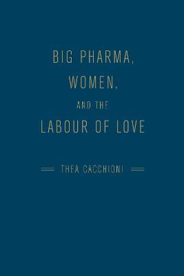 Big Pharma, Women, and the Labour of Love Cover Image