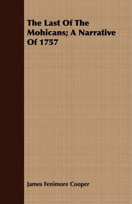 The Last Of The Mohicans; A Narrative Of 1757 Cover Image