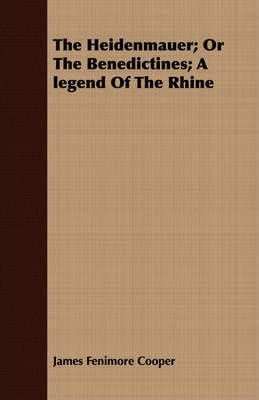 The Heidenmauer; Or The Benedictines; A Legend Of The Rhine Cover Image