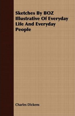 Sketches By BOZ Illustrative Of Everyday Life And Everyday People Cover Image