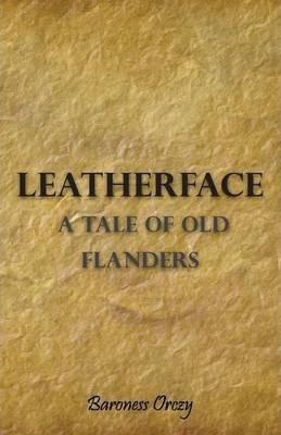 Leatherface; A Tale Of Old Flanders Cover Image
