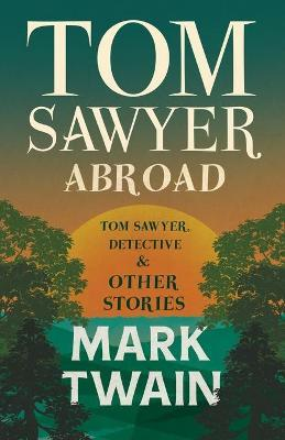 Tom Sawyer Abroad - Tom Sawyer, Detective And Other Stories Cover Image